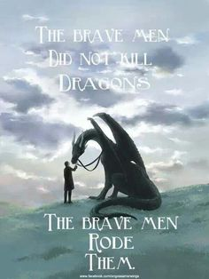 The brave men don't kill dragons, they ride them.  (Pern, anyone?)