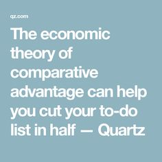 The economic theory of comparative advantage can help you cut your to-do list in half — Quartz
