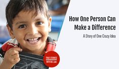 How One Person Can Make a Difference. A Story of One Crazy Idea.
