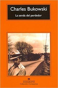 La Senda Del Perdedor (Compactos Anagrama): Amazon.es: Charles Bukowski, Jorge García Berlanga, Ernesto Giménez-Caballero Alba: Libros