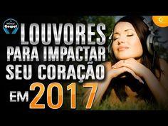 Louvores para impactar seu coração em 2017 - Melhores músicas gospel - YouTube