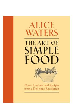 The Art of Simple Food: Notes, Lessons, and Recipes from a Delicious Revolution av Alice Waters (Bok) Alice Waters, Almond Torte, Almond Cakes, Spicy Cauliflower Soup, Chefs, Healthy Foods To Eat, Healthy Recipes, Eating Healthy, Journals