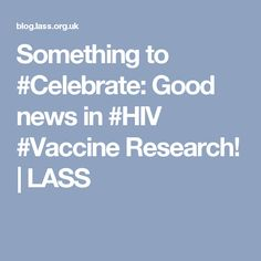 Something to #Celebrate: Good news in #HIV #Vaccine Research! | LASS