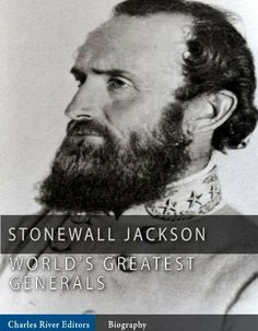 The World's Greatest Generals: The Life and Career of Stonewall Jackson by Charles River Editors, http://www.amazon.com/gp/product/B007OXD5IA/ref=cm_sw_r_pi_alp_6scRpb0Q7ZJZ7