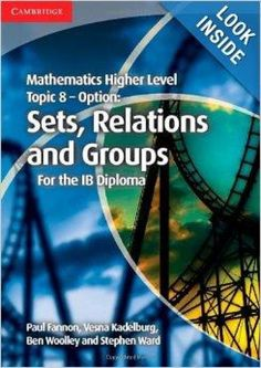 This title forms part of the completely new Mathematics for the IB Diploma series. This highly illustrated book covers topic 8 of the IB Diploma Higher Level Mathematics syllabus, the optional topic Sets, Relations and Groups. ISBN: 9781107646285