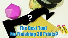 The Best Tool For Finishing 3D Prints?