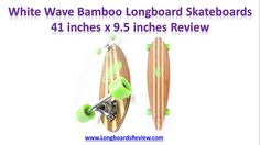 White Wave Bamboo Longboard Skateboards Review | Best Longboards Review