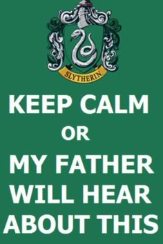 Keep calm or my father will hear about this