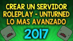COMO CREAR UN SERVER ROLEPLAY UNTURNED / LO MAS AVANZADO 2017 #1