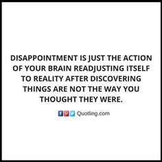 Disappointment is just the action of your brain readjusting itself to - Disappointment Quote | Quotes about Disappointments by Quotling.
