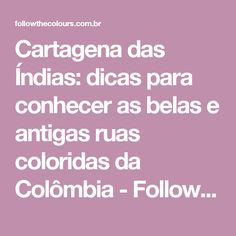 Cartagena das Índias: dicas para conhecer as belas e antigas ruas coloridas da Colômbia - Follow the Colours Tropical Fruits, Vibrant Colors, The Streets, Getting To Know, Viajes, Colombia, Traveling