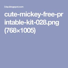 cute-mickey-free-printable-kit-028.png (768×1005)