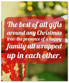 Meaningful Christmas Quote: The best of all gifts around any Christmas tree: the presence of a happy family all wrapped up in each other. Christmas Messages Quotes, Great Quotes, Inspirational Quotes, Merry Christmas, Xmas, Worth Quotes, Message Quotes, All Gifts, Feeling Special
