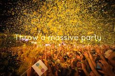 throw a massive party
