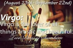 Virgo is the lover of all things artistic and beautiful.