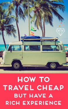 HOW TO TRAVEL CHEAP BUT HAVE A RICH EXPERIENCE.