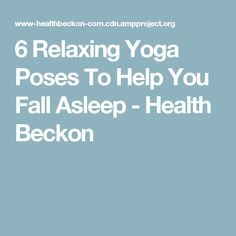 6 Relaxing Yoga Poses To Help You Fall Asleep - Health Beckon