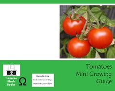 Tomatoes Mini Growing Guide (Paperback – Edition 1) By Lazaros' Blank Books Learn how to grow tomatoes in your garden. What to know, how to start from direct seed, how to improve harves…