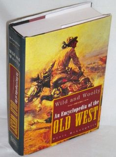 Wild and Woolly: An Encyclopedia of the Old West