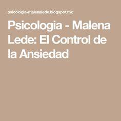Psicologia - Malena Lede: El Control de la Ansiedad