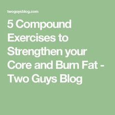 5 Compound Exercises to Strengthen your Core and Burn Fat - Two Guys Blog