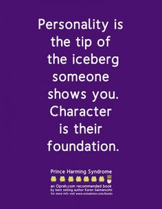 Personality is the tip of the iceberg someone shows you. Character is their foundation. - Karen Salmansohn