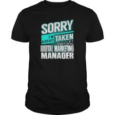 Sorry I Am Already Taken By A Super Sexy Digital Marketing Manager T-Shirts, Hoodies