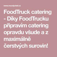FoodTruck catering - Díky FoodTrucku připravím catering opravdu všude a z maximálně čerstvých surovin!
