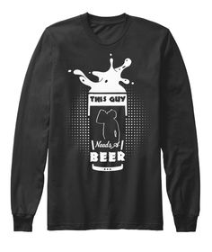 This Guy Needs A Beer Black Long Sleeve T-Shirt Front