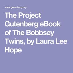 The Project Gutenberg eBook of The Bobbsey Twins, by Laura Lee Hope