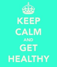 Keep calm and get healthy.