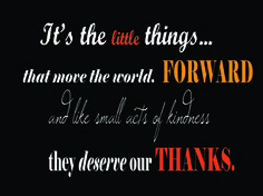 Inspirational Word Art. Entitled, It's the little things...'. Often it's the little things that bring us pure and simple pleasure.