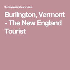 Burlington, Vermont - The New England Tourist