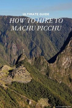 Ultimate Guide: How to Hike to Machu Picchu in Peru // localadventurer.com