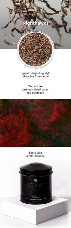 Nighthawks: organic darjeeling style black tea from nepal. Tastes Like: dark oak, dried roses, red bordeaux. Feels Like: a fall romance