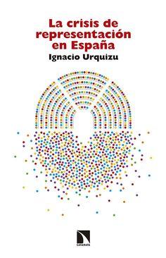 La crisis de representación en España / Ignacio Urquizu