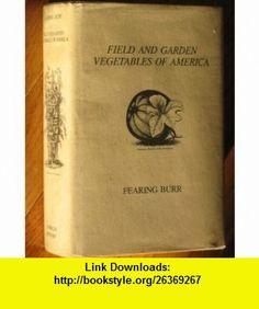 Field and Garden Vegetables of America (9780929332000) Fearing Burr Jr., Robert F. Becker, Kent Whealy , ISBN-10: 0929332008  , ISBN-13: 978-0929332000 ,  , tutorials , pdf , ebook , torrent , downloads , rapidshare , filesonic , hotfile , megaupload , fileserve