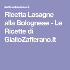 Ricetta Lasagne alla Bolognese - Le Ricette di GialloZafferano.it