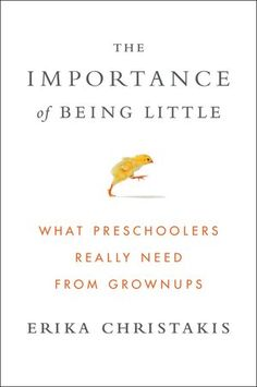 """In her just-released book, """"The Importance of Being Little: What Preschoolers Really Need from Grownups"""" (Viking), noted early childhood educator and Silliman College associate master Erika Christakis New Books, Good Books, Books To Read, Early Education, Early Childhood Education, Reading Lists, Book Lists, Constellations, Parenting Books"""