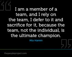 I am a member of a team, and I rely on the team, I defer to it and sacrifice for it, because the tea http://thepeopleproject.com/share-a-quote.php