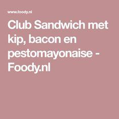 Club Sandwich met kip, bacon en pestomayonaise - Foody.nl