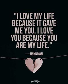 """""""I love my life because it gave me you. I love you because you are my life."""" — Baby you are my life i love you ! Love My Husband Quotes, I Love My Wife, Daughter Quotes, Love Quotes For Him, Quotes For Kids, Love You, My Love For You, Love My Kids, Live Your Life"""