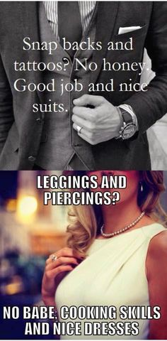 Snap backs and tattoos, no honey, good job and nice suits, leggings and piercings, no babe cooking skills and nice dresses | Best of funny memes