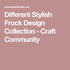 Different Stylish Frock Design Collection - Craft Community
