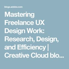Mastering Freelance UX Design Work: Research, Design, and Efficiency | Creative Cloud blog by Adobe