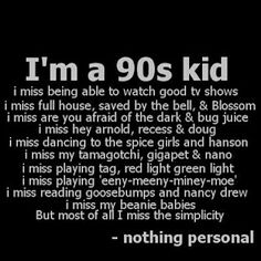 If I could live in the 90s forever...except my mother never let me have a tamagocci or gigi or a nano pet :(