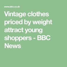 27d89602ba Vintage clothes priced by weight attract young shoppers - BBC News Bbc News,  Vintage Outfits