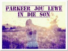 Afrikaanse Inspirerende Gedagtes & Wyshede: Parkeer jou lewe in die son Afrikaanse Quotes, God First, New Perspective, Sons, Thoughts, Happy, Boss Wallpaper, Idea Box, Junk Journal