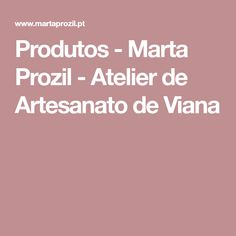 Produtos - Marta Prozil - Atelier de Artesanato de Viana Traditional Outfits, Portuguese, Clothing, Shop, Productivity, Products, Atelier, Outfits, Clothes