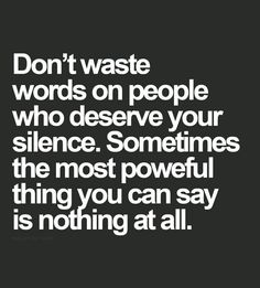 Keeping quiet can be the absolute hardest thing to do